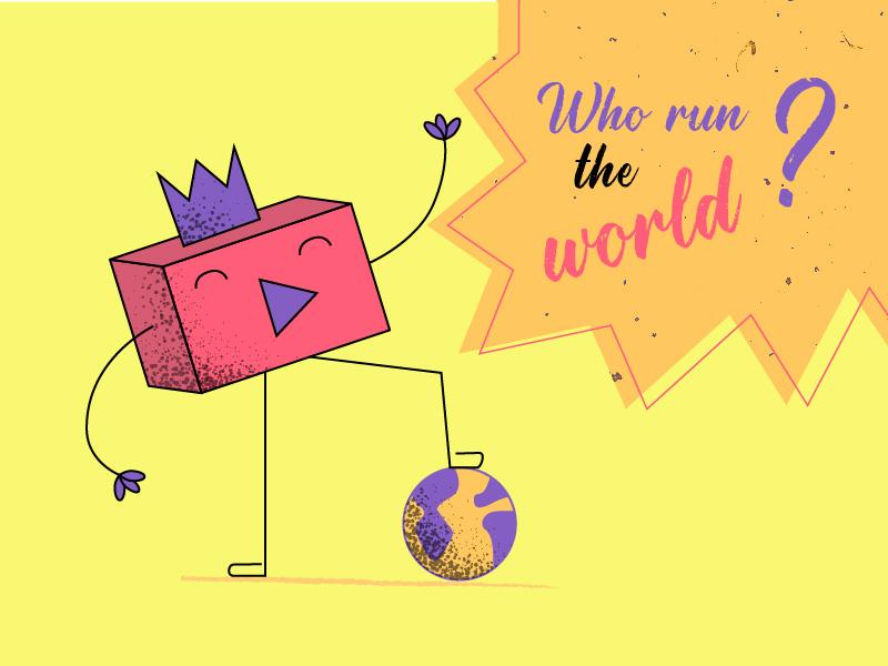 """un personnage en forme de vidéo qui a un pied sur le monde et une écriture """"who run the world ?"""" pour montrer que la vidéo contrôle le monde"""